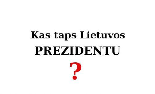 Kas taps Lietuvos Prezidentu?