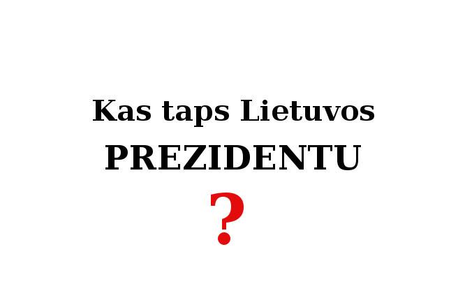 Kas taps lietuvos prezidentu ?